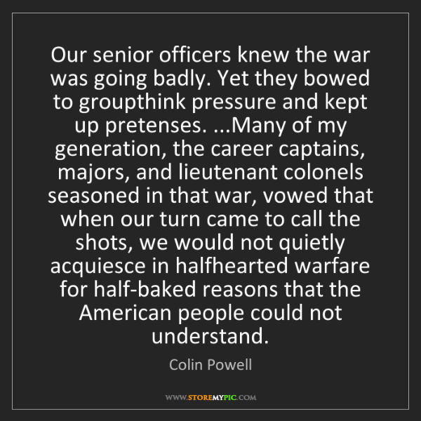 Colin Powell: Our senior officers knew the war was going badly. Yet...