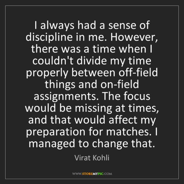 Virat Kohli: I always had a sense of discipline in me. However, there...