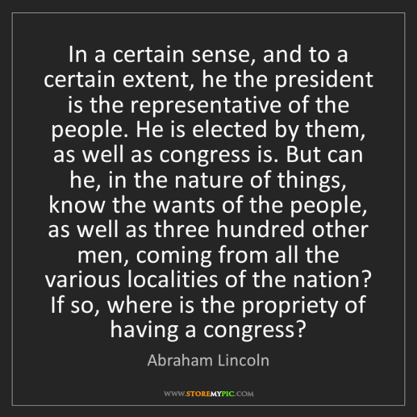 Abraham Lincoln: In a certain sense, and to a certain extent, he the president...