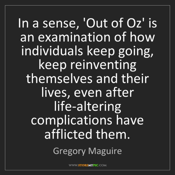 Gregory Maguire: In a sense, 'Out of Oz' is an examination of how individuals...