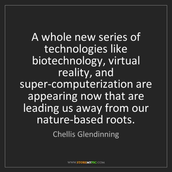 Chellis Glendinning: A whole new series of technologies like biotechnology,...