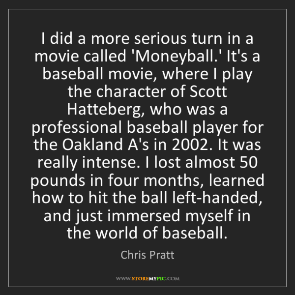 Chris Pratt: I did a more serious turn in a movie called 'Moneyball.'...
