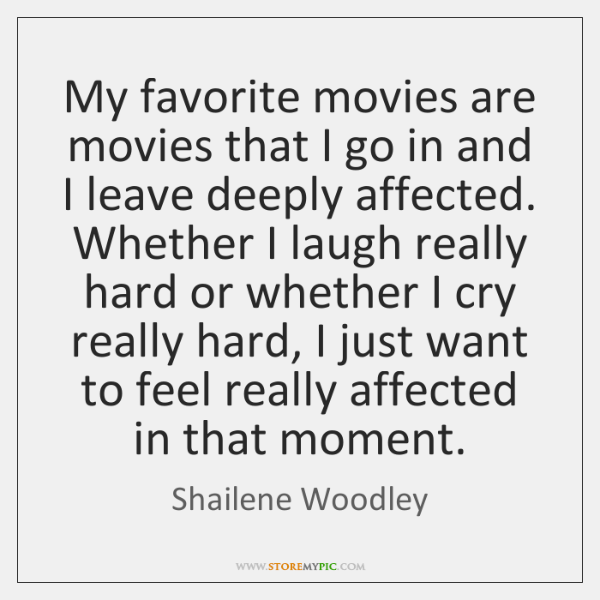My favorite movies are movies that I go in and I leave ...