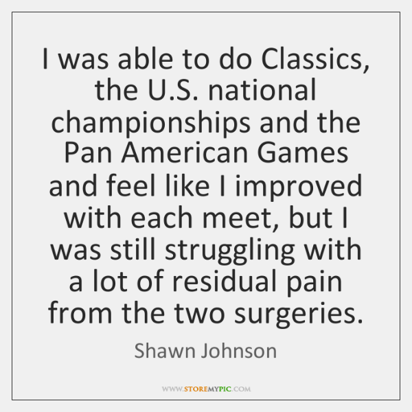 I was able to do Classics, the U.S. national championships and ...