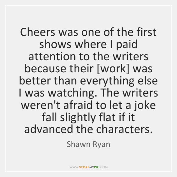 Cheers was one of the first shows where I paid attention to ...