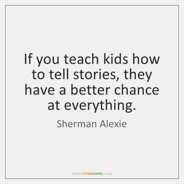 If you teach kids how to tell stories, they have a better ...