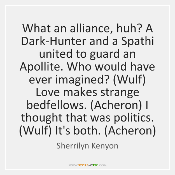 What an alliance, huh? A Dark-Hunter and a Spathi united to guard ...