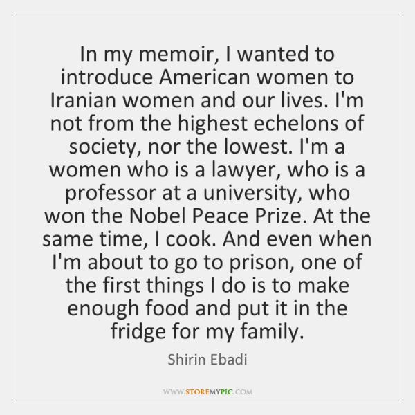 In my memoir, I wanted to introduce American women to Iranian women ...