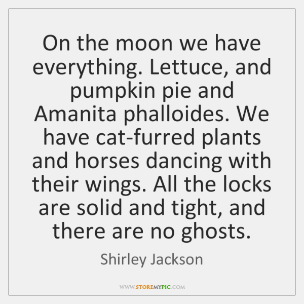 On the moon we have everything. Lettuce, and pumpkin pie and Amanita ...