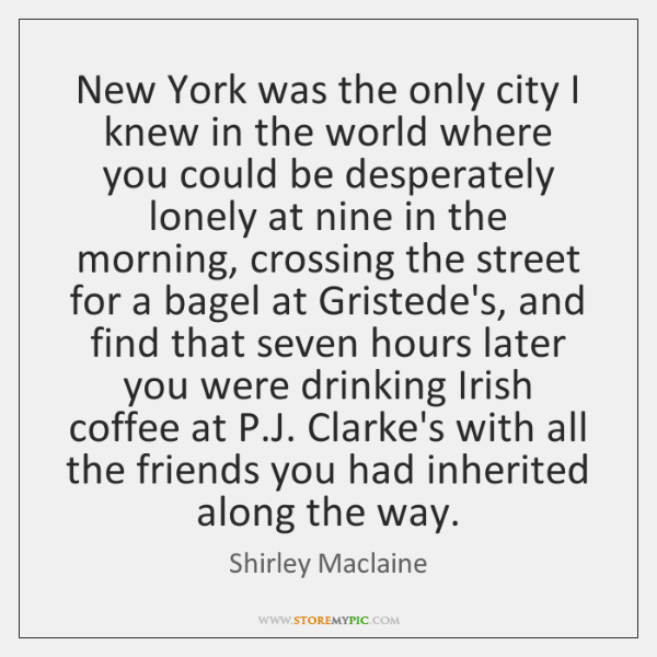 New York was the only city I knew in the world where ...