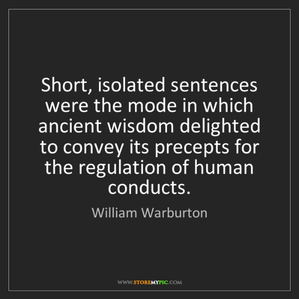 William Warburton: Short, isolated sentences were the mode in which ancient...