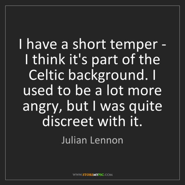 Julian Lennon: I have a short temper - I think it's part of the Celtic...
