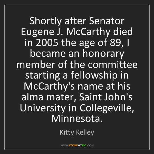 Kitty Kelley: Shortly after Senator Eugene J. McCarthy died in 2005...