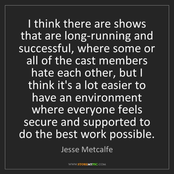 Jesse Metcalfe: I think there are shows that are long-running and successful,...