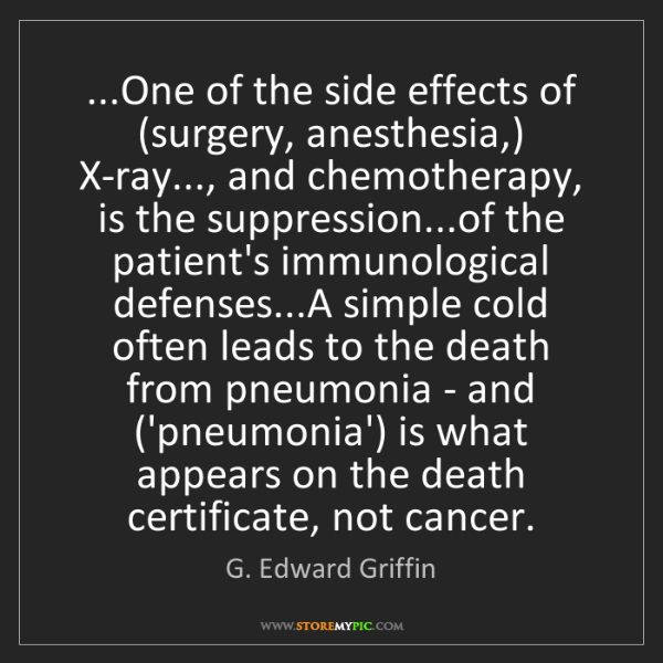 G. Edward Griffin: ...One of the side effects of (surgery, anesthesia,)...