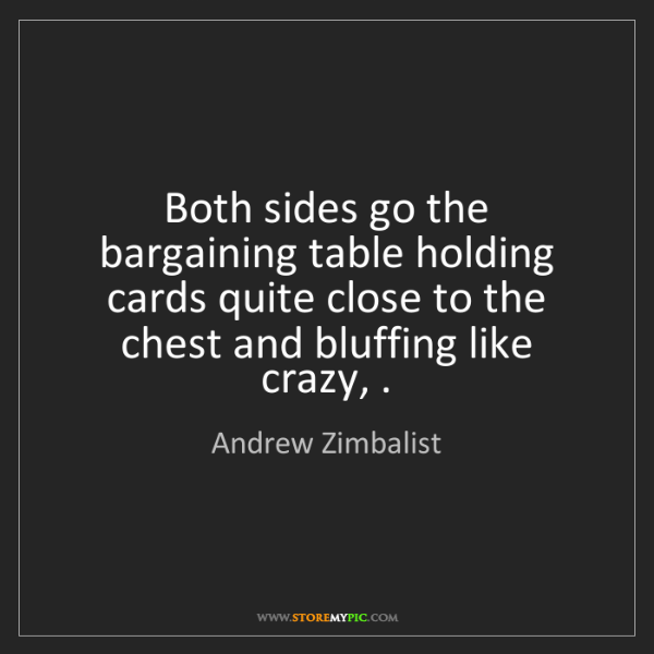 Andrew Zimbalist: Both sides go the bargaining table holding cards quite...
