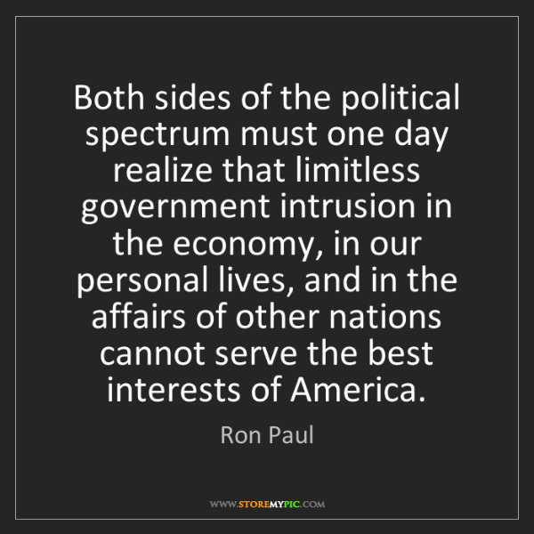 Ron Paul: Both sides of the political spectrum must one day realize...