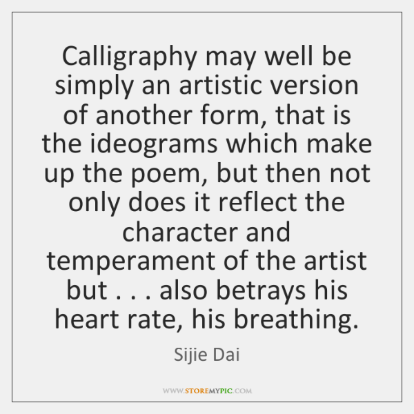 Calligraphy may well be simply an artistic version of another form, that ...
