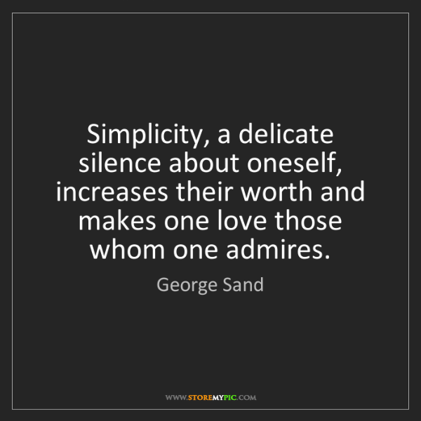George Sand: Simplicity, a delicate silence about oneself, increases...