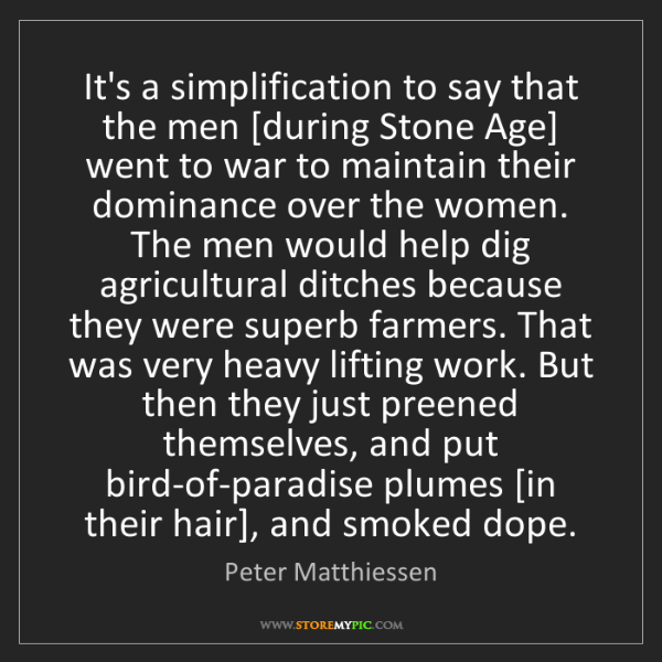 Peter Matthiessen: It's a simplification to say that the men [during Stone...