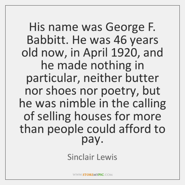 His name was George F. Babbitt. He was 46 years old now, in ...