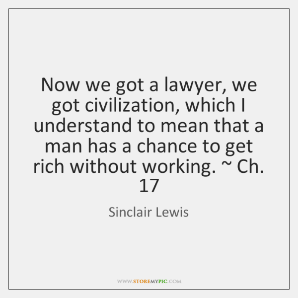 Now we got a lawyer, we got civilization, which I understand to ...