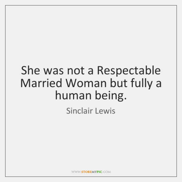 She was not a Respectable Married Woman but fully a human being.