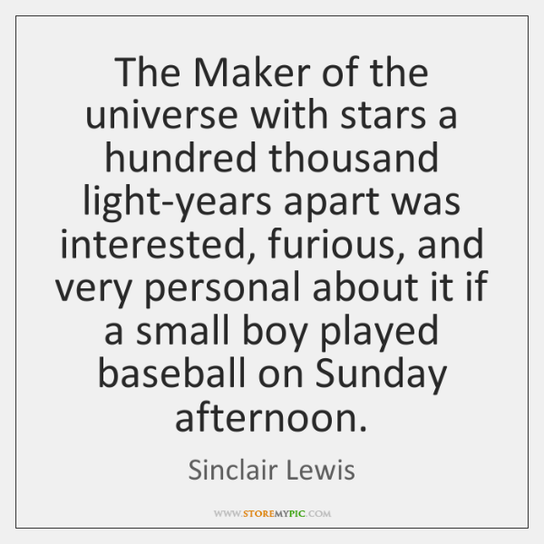 The Maker of the universe with stars a hundred thousand light-years apart ...