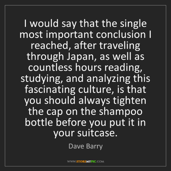 Dave Barry: I would say that the single most important conclusion...