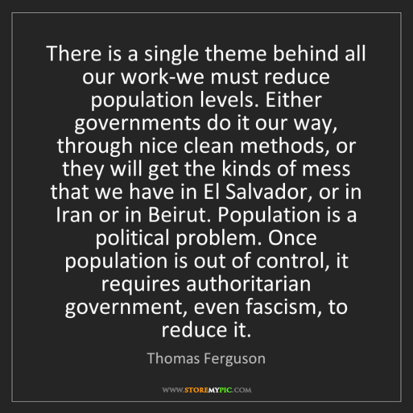 Thomas Ferguson: There is a single theme behind all our work-we must reduce...