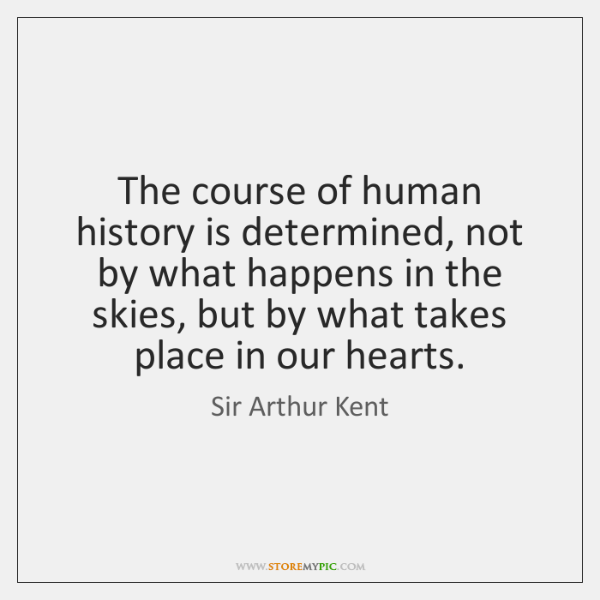 The course of human history is determined, not by what happens in ...