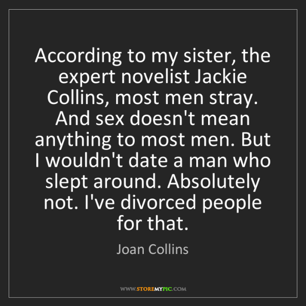 Joan Collins: According to my sister, the expert novelist Jackie Collins,...