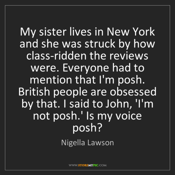 Nigella Lawson: My sister lives in New York and she was struck by how...