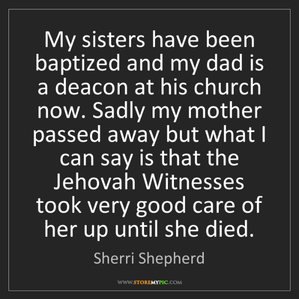 Sherri Shepherd: My sisters have been baptized and my dad is a deacon...