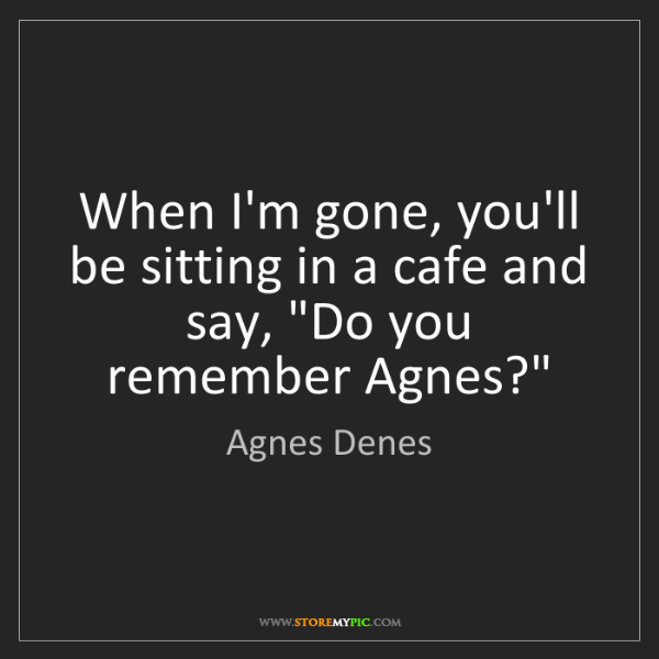 """Agnes Denes: When I'm gone, you'll be sitting in a cafe and say, """"Do..."""