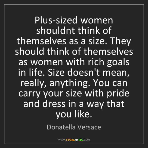 Women Thoughts Quotes: Donatella Versace: Plus-sized Women Shouldnt Think Of