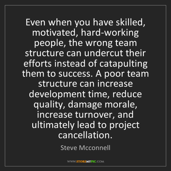 Steve Mcconnell: Even when you have skilled, motivated, hard-working people,...