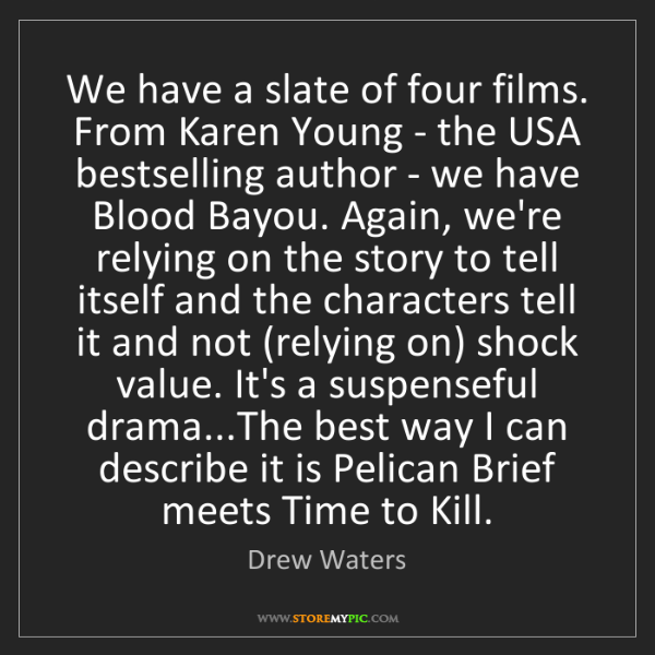 Drew Waters: We have a slate of four films. From Karen Young - the...