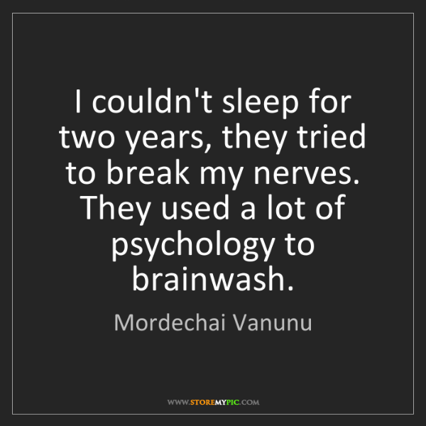 Mordechai Vanunu: I couldn't sleep for two years, they tried to break my...