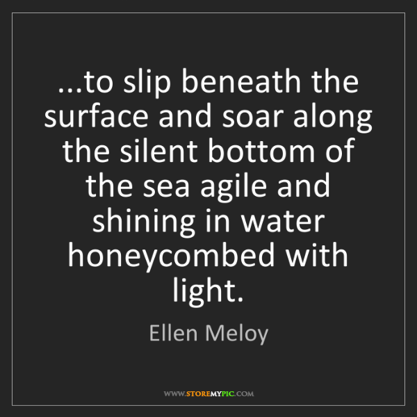 Ellen Meloy: ...to slip beneath the surface and soar along the silent...