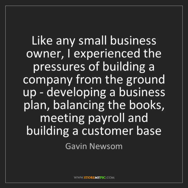 Gavin Newsom: Like any small business owner, I experienced the pressures...