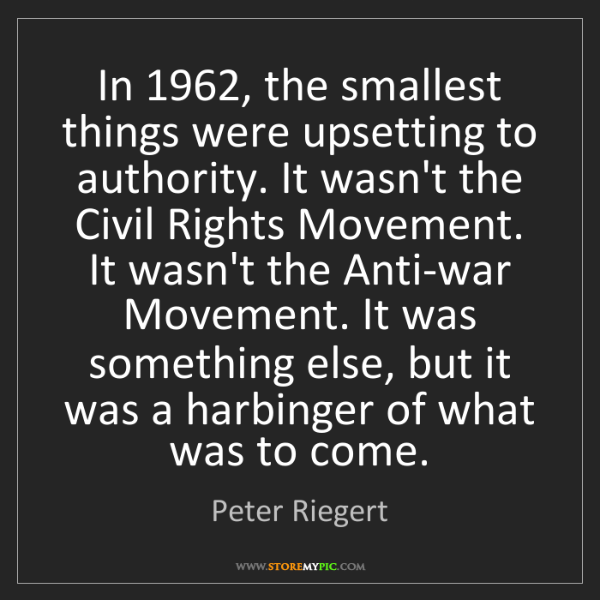 Peter Riegert: In 1962, the smallest things were upsetting to authority....