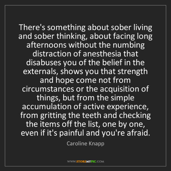 Caroline Knapp: There's something about sober living and sober thinking,...