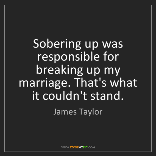 James Taylor: Sobering up was responsible for breaking up my marriage....