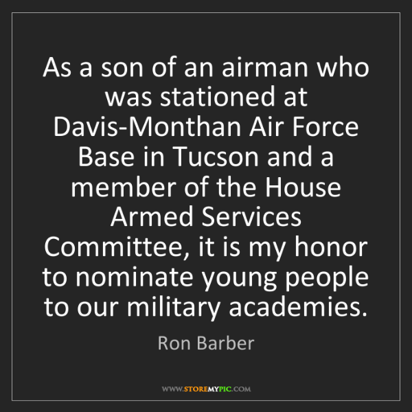 Ron Barber: As a son of an airman who was stationed at Davis-Monthan...