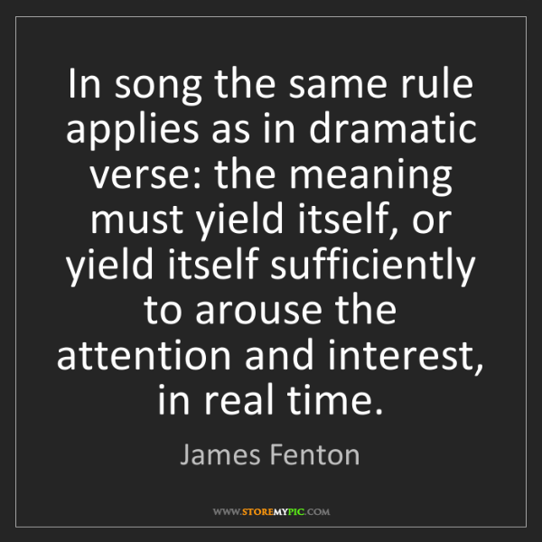 James Fenton: In song the same rule applies as in dramatic verse: the...