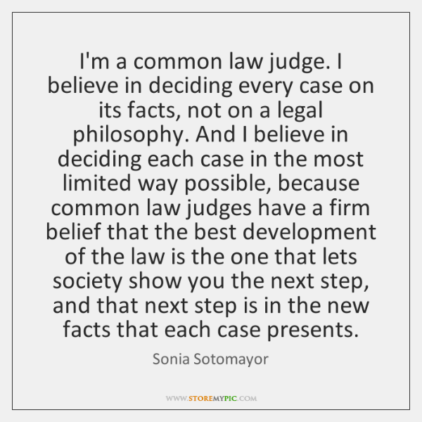 I'm a common law judge. I believe in deciding every case on ...