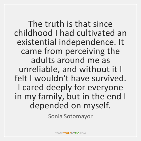 The truth is that since childhood I had cultivated an existential independence. ...