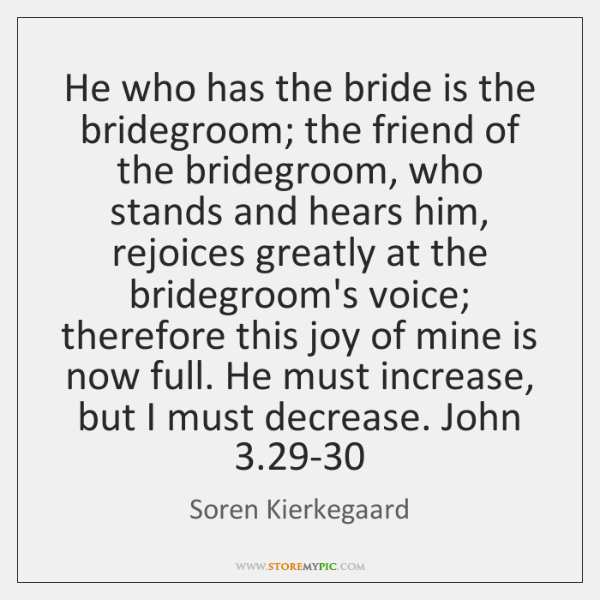 He who has the bride is the bridegroom; the friend of the ...