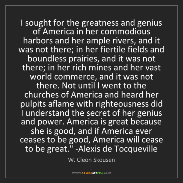 W. Cleon Skousen: 'I sought for the greatness and genius of America in...